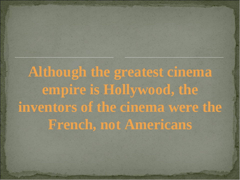 Although the greatest cinema empire is Hollywood, the inventors of the cinema...