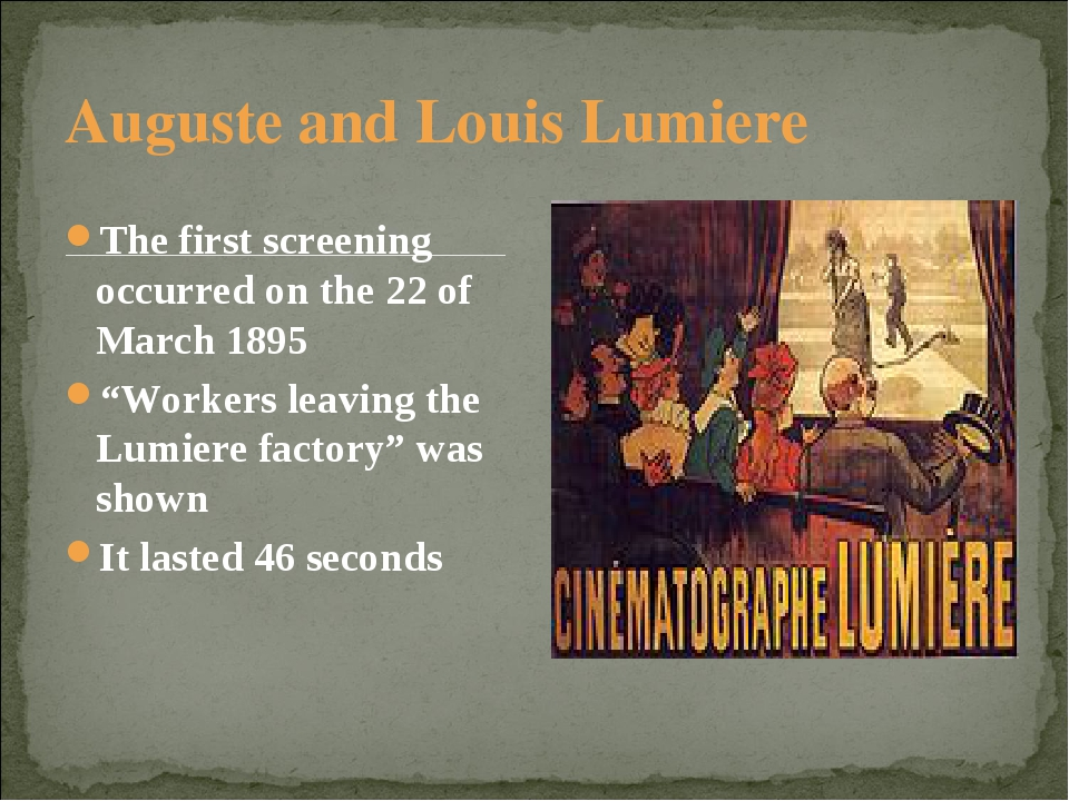 Auguste and Louis Lumiere The first screening occurred on the 22 of March 189...