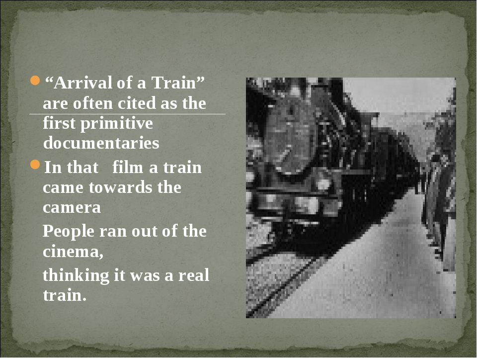 """""""Arrival of a Train"""" are often cited as the first primitive documentaries In..."""