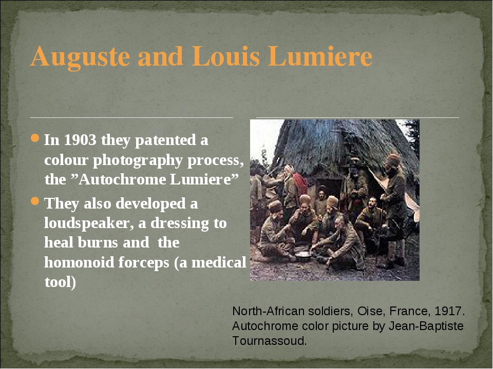 Auguste and Louis Lumiere In 1903 they patented a colour photography process,...