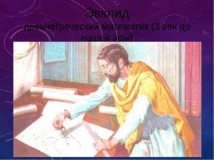 Эвклид древнегреческий математик (3 век до нашей эры) известен как «Отец геом