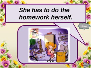 next She has to do the homework … . Check She has to do the homework herself.