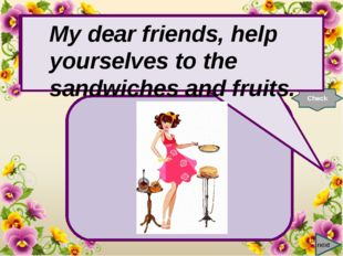 next My dear friends, help … to the pancakes and jam. Check My dear friends,