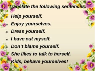 Translate the following sentences: Help yourself. Enjoy yourselves. Dress you