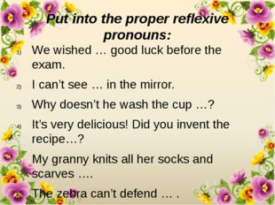 Put into the proper reflexive pronouns: We wished … good luck before the exam