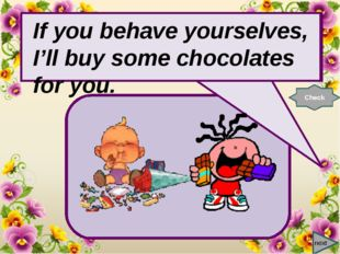 next If you behave …, I'll buy some chocolates for you. Check If you behave