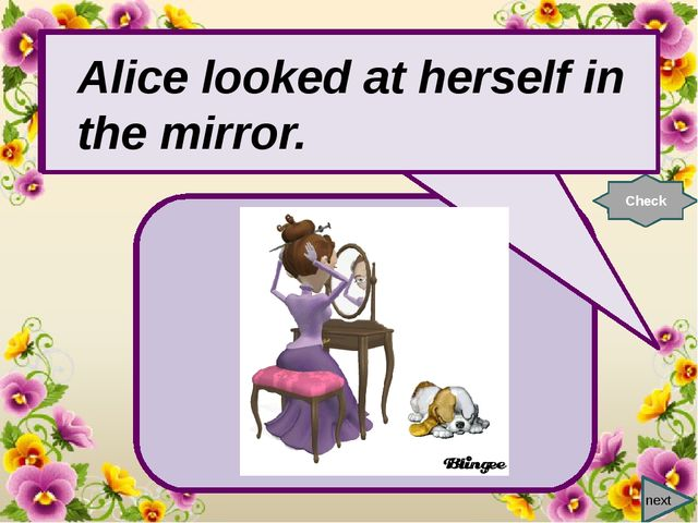 next Alice looked at … in the mirror. Check Alice looked at herself in the m...