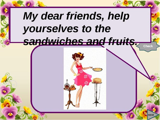 next My dear friends, help … to the pancakes and jam. Check My dear friends,...