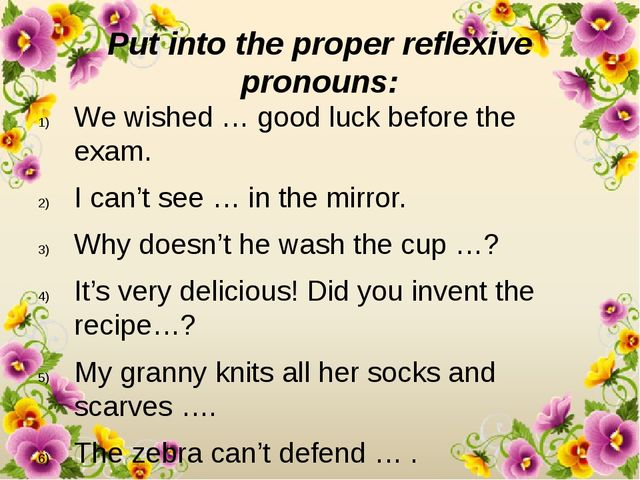 Put into the proper reflexive pronouns: We wished … good luck before the exam...