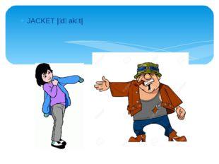 JACKET |ˈdʒakɪt|