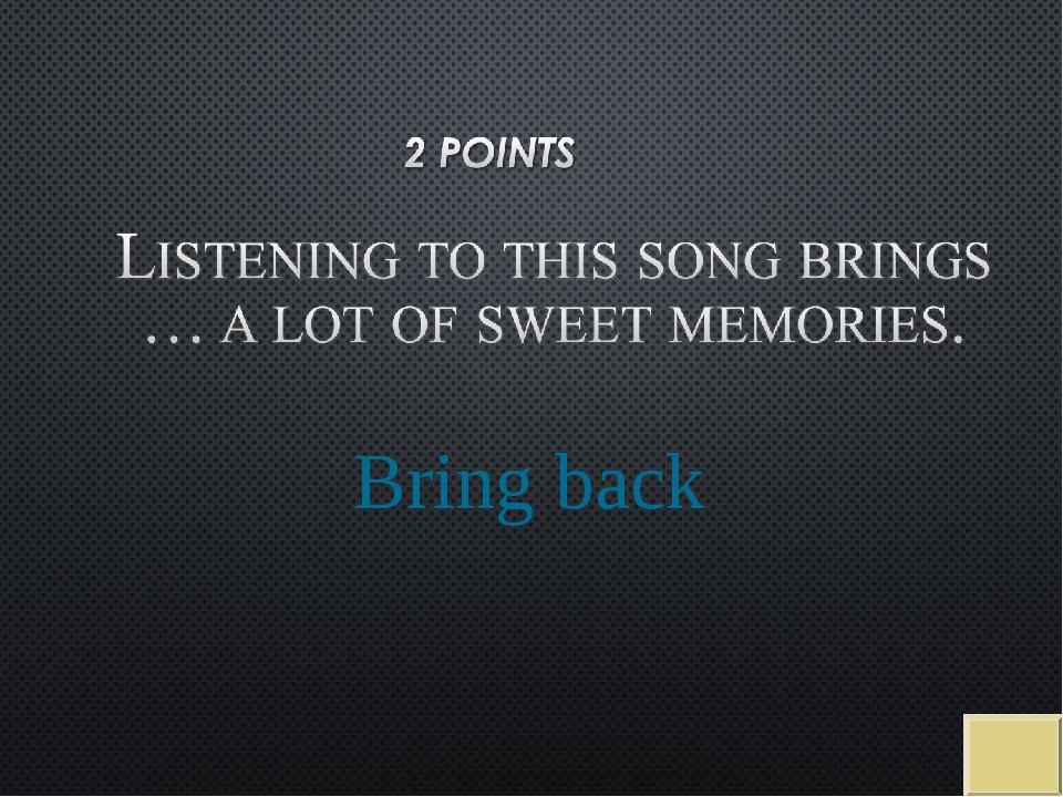 Bring back
