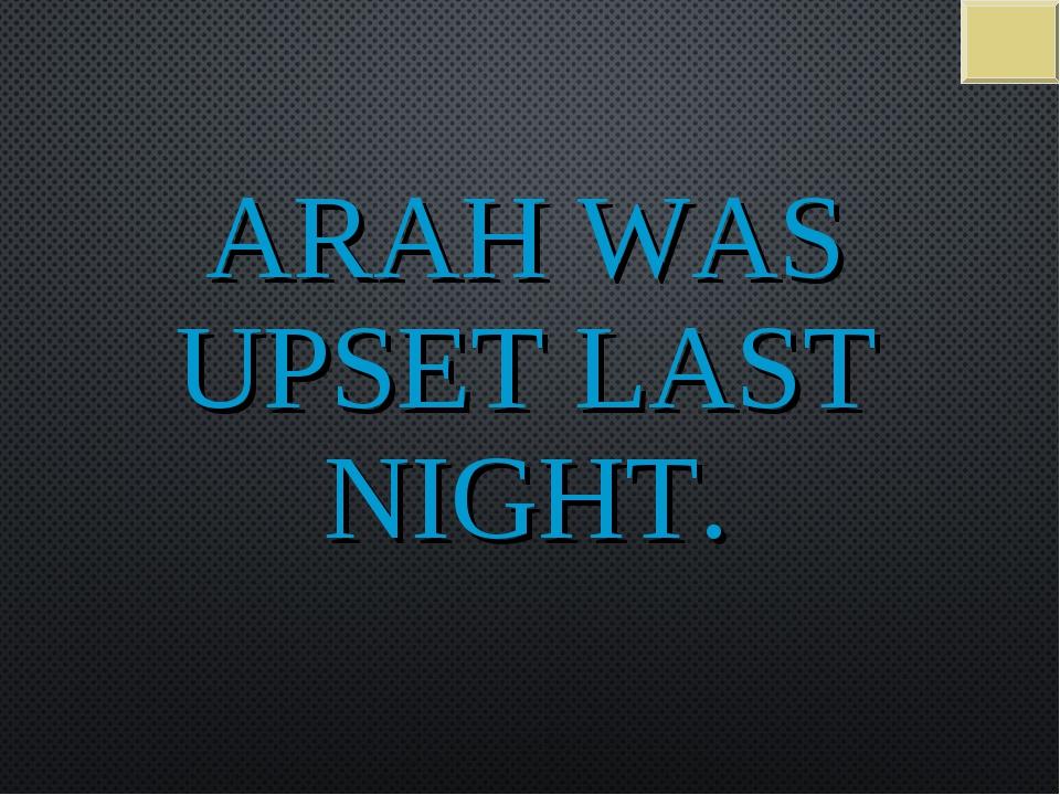 SARAH WAS UPSET LAST NIGHT.