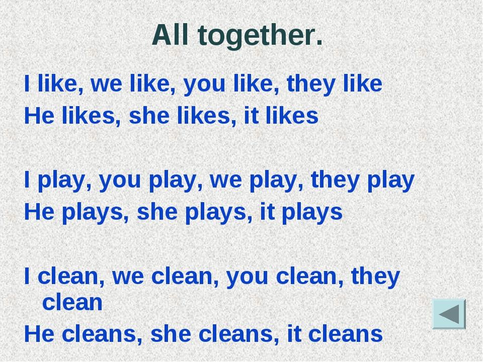 All together. I like, we like, you like, they like He likes, she likes, it li...