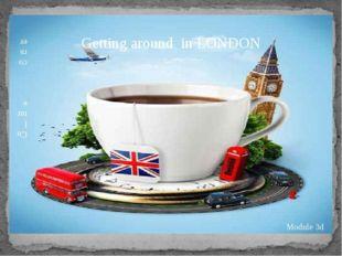 Getting around in LONDON Module 3d Cul ture corner