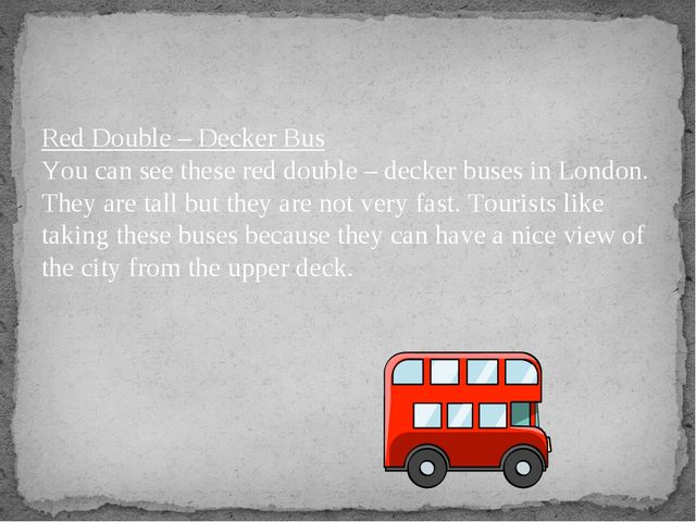 Red Double – Decker Bus You can see these red double – decker buses in London...