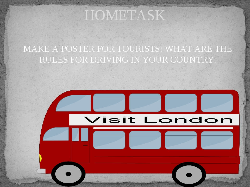 MAKE A POSTER FOR TOURISTS: WHAT ARE THE RULES FOR DRIVING IN YOUR COUNTRY. H...