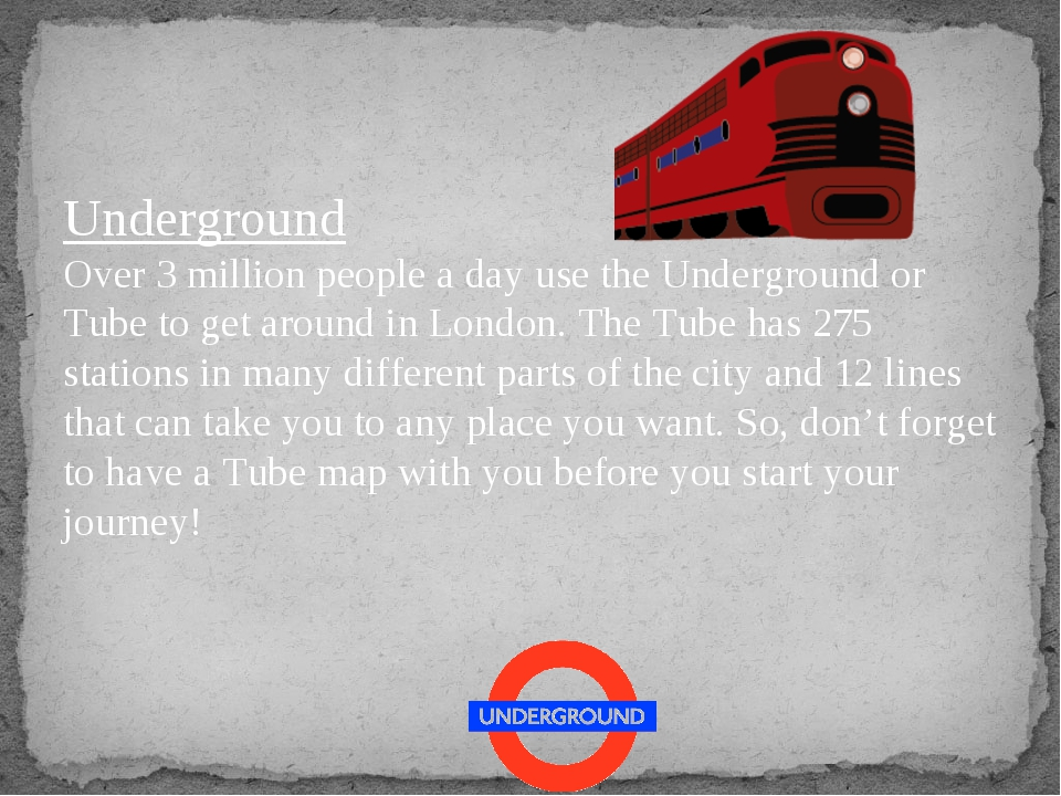Underground Over 3 million people a day use the Underground or Tube to get ar...