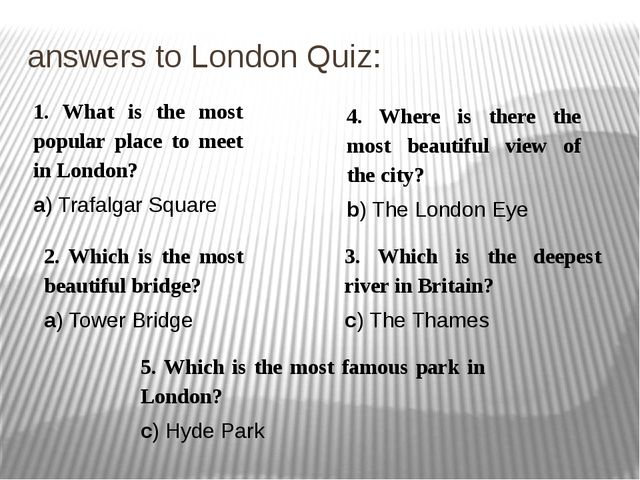 answers to London Quiz: 1. What is the most popular place to meet in London?...