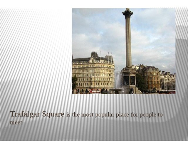 Trafalgar Square is the most popular place for people to meet