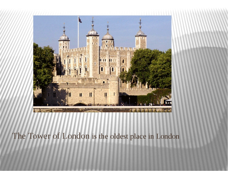 The Tower of London is the oldest place in London
