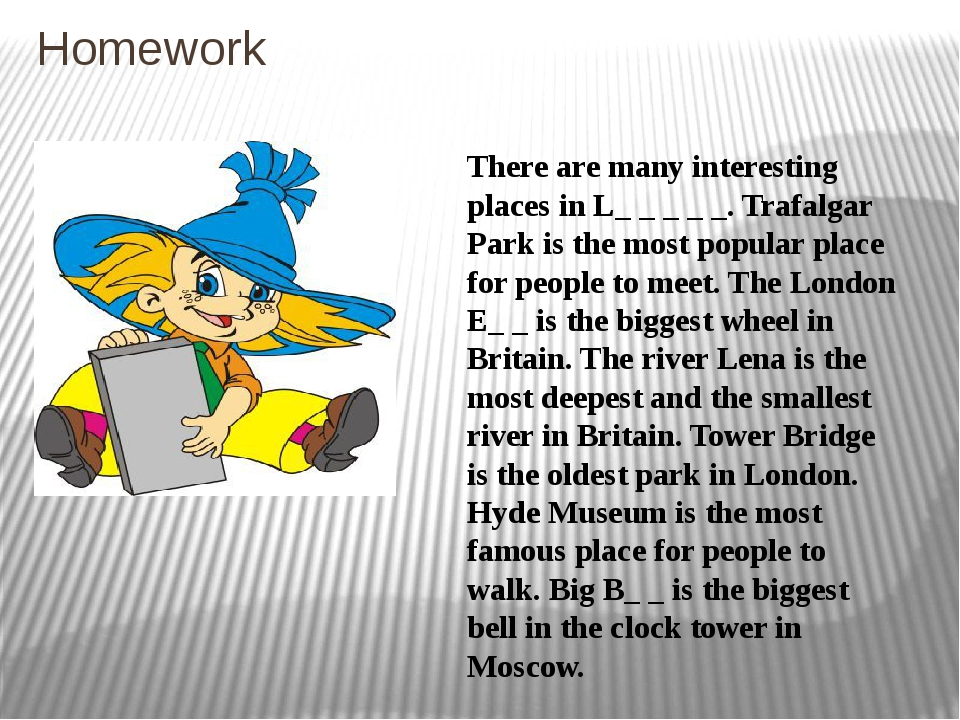 Homework There are many interesting places in L_ _ _ _ _. Trafalgar Park is t...