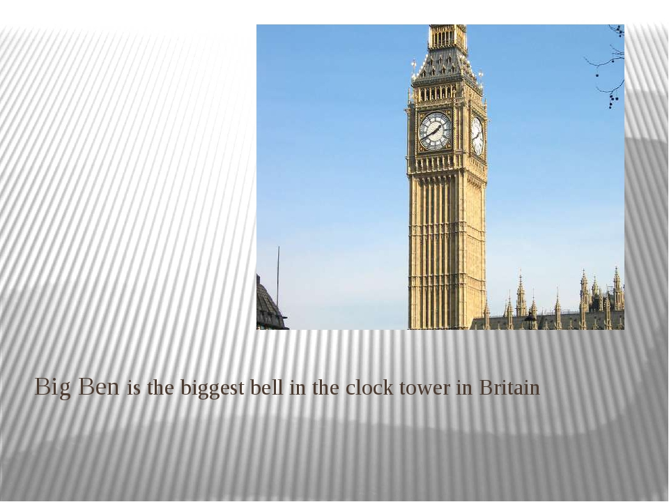 Big Ben is the biggest bell in the clock tower in Britain