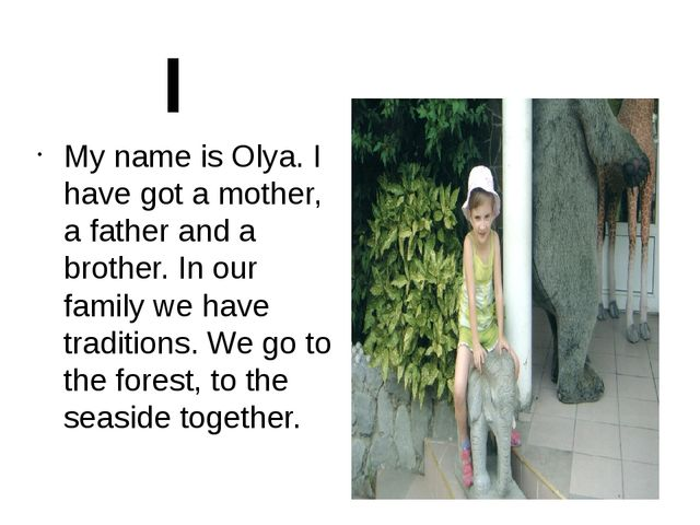 My name is Olya. I have got a mother, a father and a brother. In our family w...