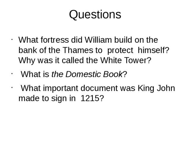Questions What fortress did William build on the bank of the Thames to protec...