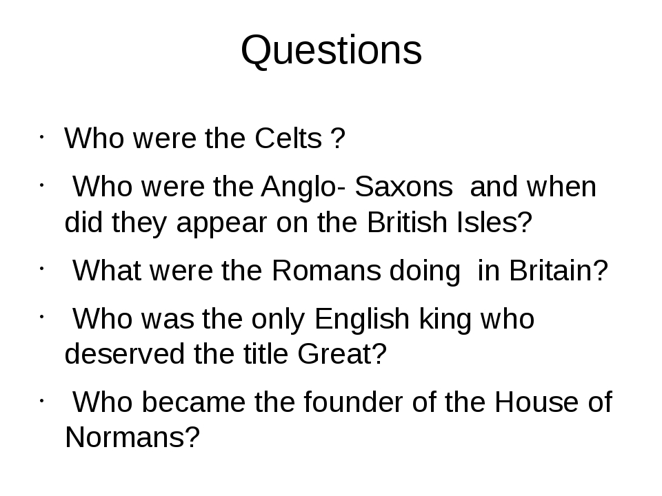 Questions Who were the Celts ? Who were the Anglo- Saxons and when did they a...