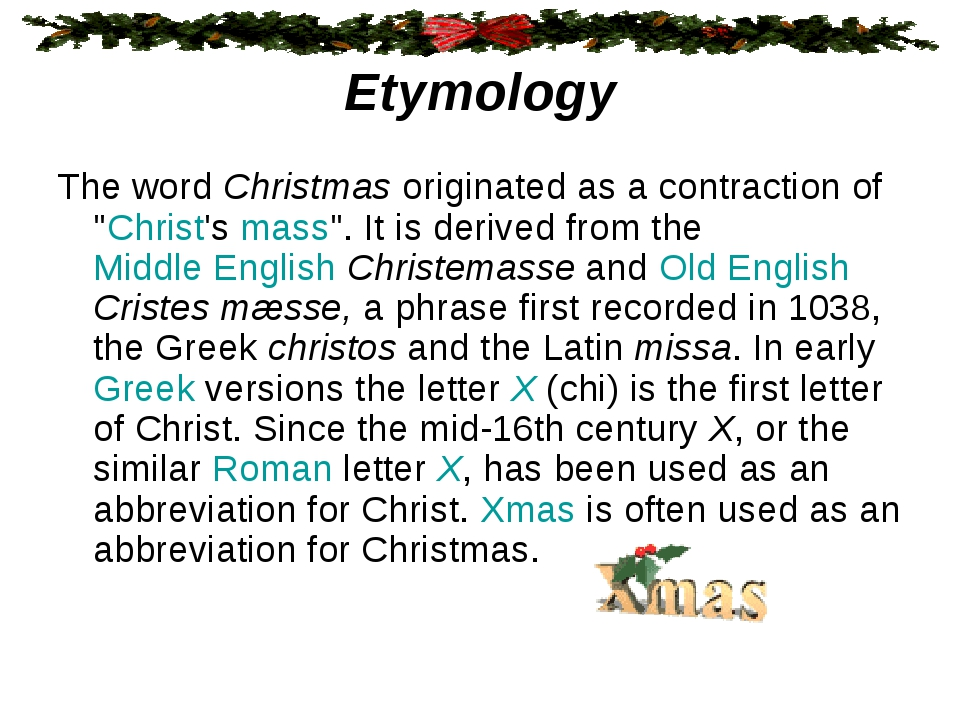 "Etymology The word Christmas originated as a contraction of ""Christ's mass""...."
