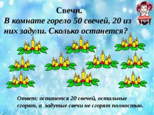 Свечи. В комнате горело 50 свечей, 20 из них задули. Сколько останется? Ответ