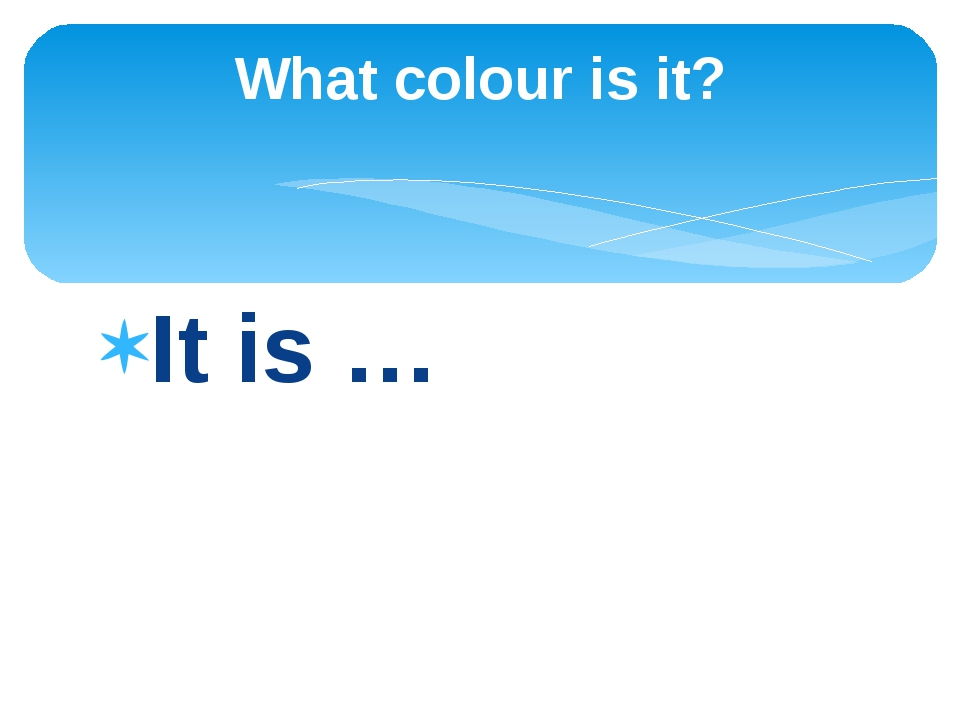 It is … What colour is it?