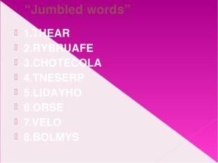 """Jumbled words"" 1.THEAR 2.RYBRUAFE 3.CHOTECOLA 4.TNESERP 5.LIDAYHO 6.ORSE 7.V"