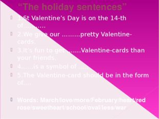 """The holiday sentences"" 1.St Valentine's Day is on the 14-th of……….. 2.We giv"