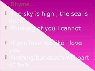 Rhyme… -The sky is high , the sea is deep. -Thinking of you I cannot ….. -If