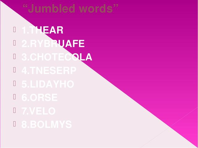"""Jumbled words"" 1.THEAR 2.RYBRUAFE 3.CHOTECOLA 4.TNESERP 5.LIDAYHO 6.ORSE 7.V..."