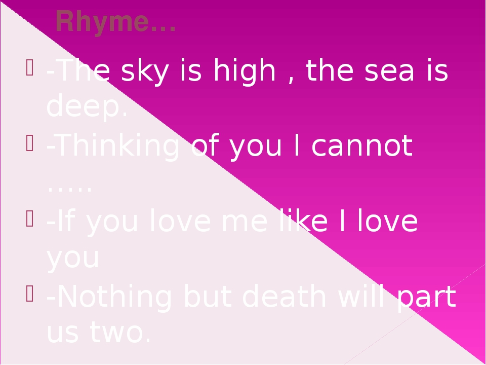 Rhyme… -The sky is high , the sea is deep. -Thinking of you I cannot ….. -If...