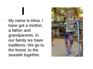 My name is Alina. I have got a mother, a father and grandparents. In our fami