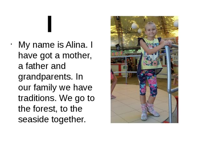 My name is Alina. I have got a mother, a father and grandparents. In our fami...