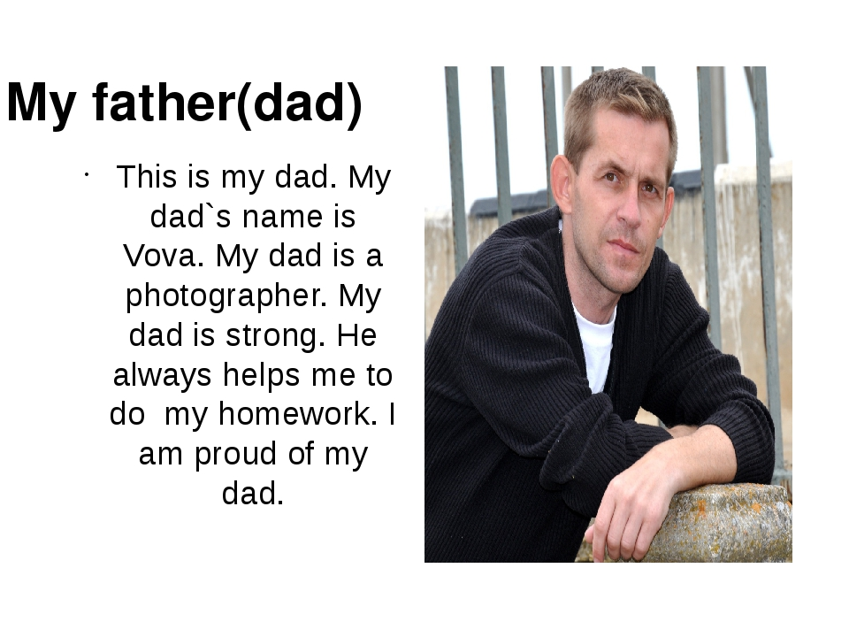 This is my dad. My dad`s name is Vova. My dad is a photographer. My dad is s...