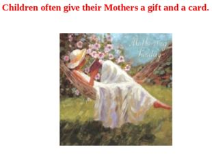 Children often give their Mothers a gift and a card.