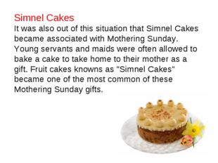 Simnel Cakes It was also out of this situation that Simnel Cakes became assoc