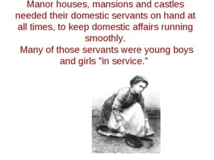 Manor houses, mansions and castles needed their domestic servants on hand at
