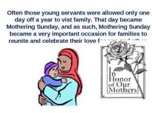 Often those young servants were allowed only one day off a year to vist famil