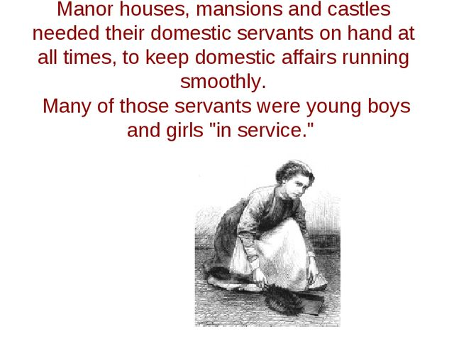 Manor houses, mansions and castles needed their domestic servants on hand at...