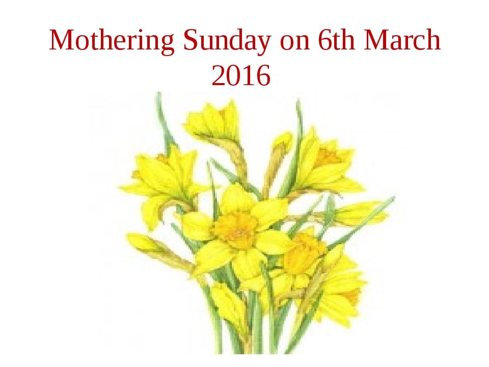 Mothering Sunday on 6th March 2016