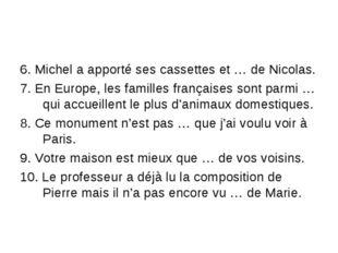 6. Michel a apporté ses cassettes et … de Nicolas. 7. En Europe, les familles