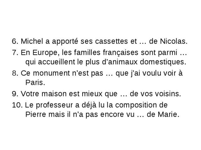 6. Michel a apporté ses cassettes et … de Nicolas. 7. En Europe, les familles...