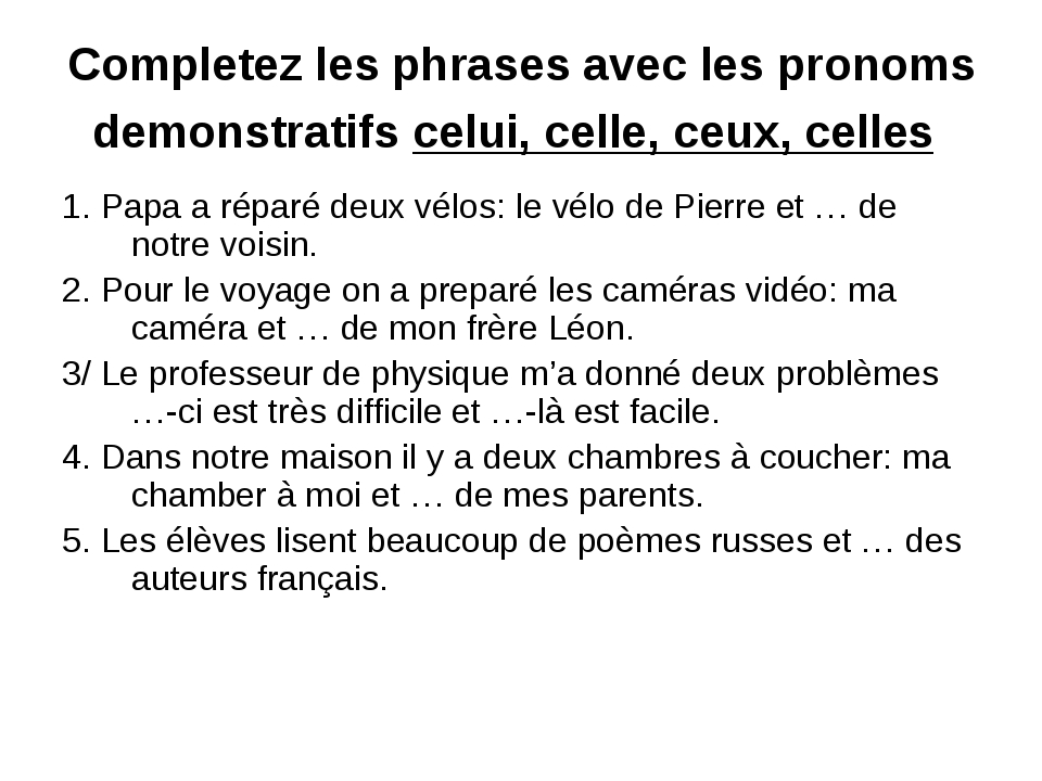 Completez les phrases avec les pronoms demonstratifs celui, celle, ceux, cell...