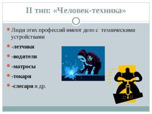 II тип: «Человек-техника» Люди этих профессий имеют дело с техническими устро
